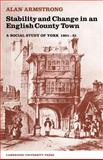 Stability and Change in an English County Town : A Social Study of York 1801-51, Armstrong, Alan, 0521019877