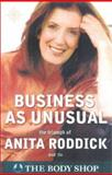 Business as Unusual : The Triumph of Anita Roddick and the Body Shop, Roddick, Anita, 0722539878