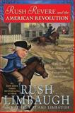 Rush Revere and the American Revolution, Rush H. Limbaugh and Kathryn Adams Limbaugh, 1476789878