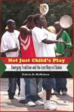 Not Just Child's Play : Emerging Tradition and the Lost Boys of Sudan, McMahon, Felicia R., 1578069874