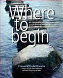 Where to Begin, Howard Goldthwaite, 0615609872