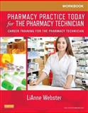 Pharmacy Practice Today for the Pharmacy Technician : Career Training for the Pharmacy Technician, Webster, LiAnne C., 0323169872