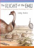 The Flight of the Emu : A Hundred Years of Australian Ornithology 1901-2001, Robin, Libby, 0522849873