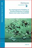 Eco-Hydrodynamic Modelling of Primary Production in Coastal Waters and Lakes Using BLOOM : Volume 1 Deltares Select Series, F.J. Los, 1586039873
