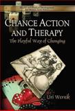 Chance Action and Therapy : The Playful Way of Changing, Wernik, Uri, 1611229871