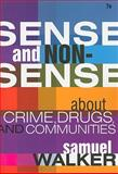Sense and Nonsense about Crime, Drugs, and Communities : A Policy Guide, Walker, Samuel, 049580987X