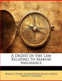 A Digest of the Law Relating to Marine Insurance, Douglas Owen and MacKenzie Dalzell Edwin Stewar Chalmers, 1146159870