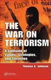 The War on Terrorism : A Collision of Values, Strategies, and Societies, Johnson, Thomas A., 1420079875