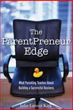 The ParentPreneur Edge, Julie Lenzer Kirk, 047011987X