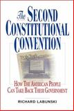 The Second Constitutional Convention : How the American People Can Take Back Their Government, Labunski, Richard E., 0967749875