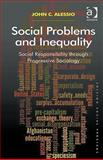 Social Problems and Inequalities : Social Responsibility Through Progressive Sociology, Alessio, John C., 1409419878