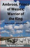 Ambrose, Prince of Wessex; Warrior of the King, Bruce Corbett, 148183987X