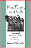 Wine, Women, and Death : Medieval Hebrew Poems on the Good Life, Scheindlin, Raymond P., 0195129873