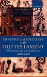 History and Ideology in the Old Testament : Biblical Studies at the End of a Millennium, Barr, James, 0198269870