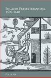 English Presbyterianism, 1590-1640, Ha, Polly, 0804759871
