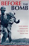 Before the Bomb : How America Approached the End of the Pacific War, Chappell, John, 0813119871