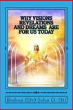 Why VISIONs REVELATIONs and DREAMs ARE for US TODAY, Bishop (Dr) John O. Oti, 1494799871