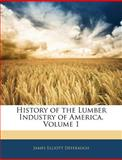 History of the Lumber Industry of America, James Elliott Defebaugh, 1144149878