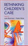 Re-Thinking Children's Care, Brannen, Julia and Moss, Peter, 0335209882