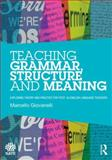 Teaching Grammar, Structure and Meaning : Exploring Theory and Practice for Post 16 English Language Teachers, Giovanelli, Marcello, 0415709881