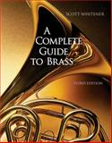 A Complete Guide to Brass : Instruments and Technique, Whitener, Scott, 0534509886