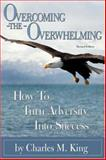 Overcoming the Overwhelming, Charles M. King, 0595449883