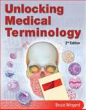 Unlocking Medical Terminology, Wingerd, Bruce S., 0135149886