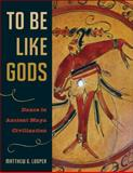 To Be Like Gods, Matthew G. Looper, 0292709889