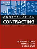Construction Contracting : A Practical Guide to Company Management, Clough, Richard H. and Sears, Glenn A., 0471449881