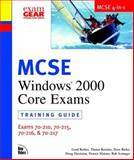 MCSE Windows 2000 Core Exams (70-210, 70-215, 70-216, 70-217) : Training Guides, Maione, Dennis and Scrimger, Rob, 0735709882