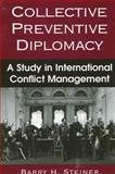 Collective Preventative Diplomacy : A Study of International Conflict Management, Steiner, Barry H., 0791459888