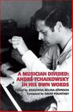 A Musician Divided : André Tchaikowsky in His Own Words, Tchaikowsky, André, 0907689884