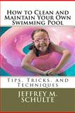 How to Clean and Maintain Your Own Swimming Pool, Jeffrey Schulte, 147837988X
