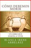 Como Debemos Morir, Blanca Arbeláez, 1495349888