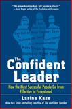 The Confident Leader : How the Most Successful People Go from Effective to Exceptional, Kase, Larina, 0071549889