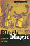 Black Magic : Religion and the African American Conjuring Tradition, Chireau, Yvonne, 0520249887