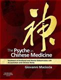 The Psyche in Chinese Medicine : Treatment of Emotional and Mental Disharmonies with Acupuncture and Chinese Herbs, Maciocia, Giovanni, 0702029882