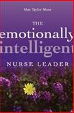 The Emotionally Intelligent Nurse Leader, Moss, Mae Taylor and Allen, Beth W., 078795988X