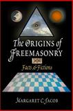 The Origins of Freemasonry : Facts and Fictions, Jacob, Margaret C., 0812219880