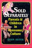 Sold Separately : Children and Parents in Consumer Culture, Seiter, Ellen, 0813519888