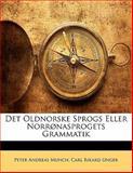 Det Oldnorske Sprogs Eller Norrønasprogets Grammatik, Peter Andreas Munch and Carl Rikard Unger, 1141419882