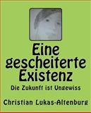 Eine Gescheiterte Existenz Die Zukunft Ist Ungewiss, Christian Lukas-Altenburg, 1499219881
