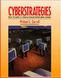 CyberStrategies : How to Build an Internet-Based Information System, Carroll, Michael and Downs, W. Scott, 0442019882