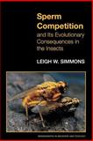 Sperm Competition and Its Evolutionary Consequences in the Insects, Simmons, Leigh W., 0691059888