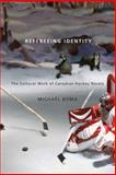 Refereeing Identity : The Cultural Work of Canadian Hockey Novels, Buma, Michael, 0773539883
