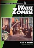 White Zombie : Anatomy of a Horror Film, Rhodes, Gary D., 0786409886
