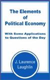 The Elements of Political Economy with Some Applications to Questions of the Day, Laughlin, James Laurence, 0898759889
