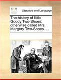 The History of Little Goody Two-Shoes; Otherwise Called Mrs Margery Two-Shoes, See Notes Multiple Contributors, 1170049885
