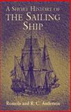A Short History of the Sailing Ship, Romola Anderson and R. C. Anderson, 0486429881