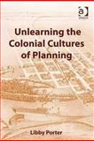 The Colonial Culture of Planning : Contesting Place in Settler Societies, Porter, Libby, 0754649881
